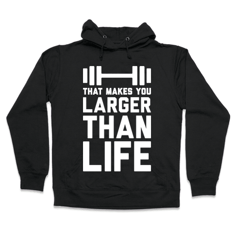Larger Than Life Hooded Sweatshirt