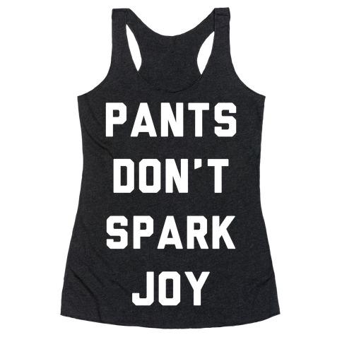 Pants Don't Spark Joy Racerback Tank Top