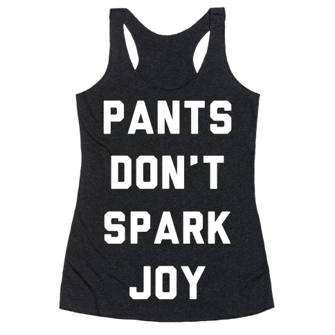 Pants Don't Spark Joy Racerback Tank Top