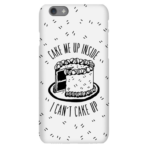 Cake Me Up Inside (I Can't Cake Up) Phone Case