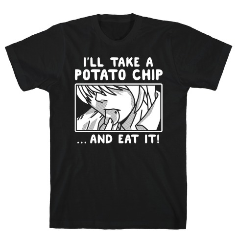 I'll Take a Potato Chip And Eat It T-Shirt
