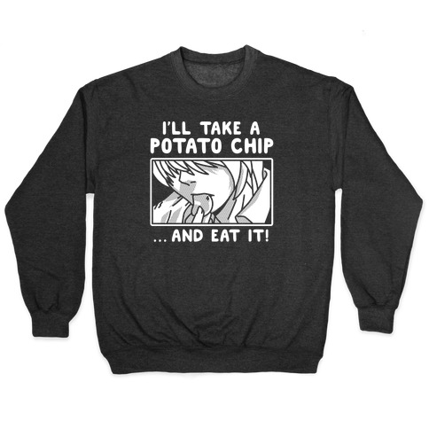 I'll Take a Potato Chip And Eat It Pullover