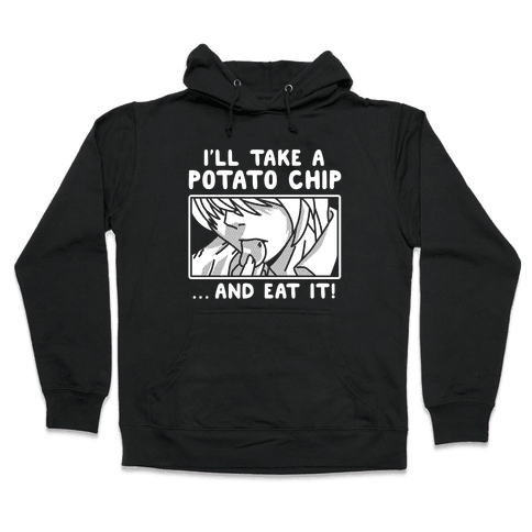 I'll Take a Potato Chip And Eat It Hooded Sweatshirt