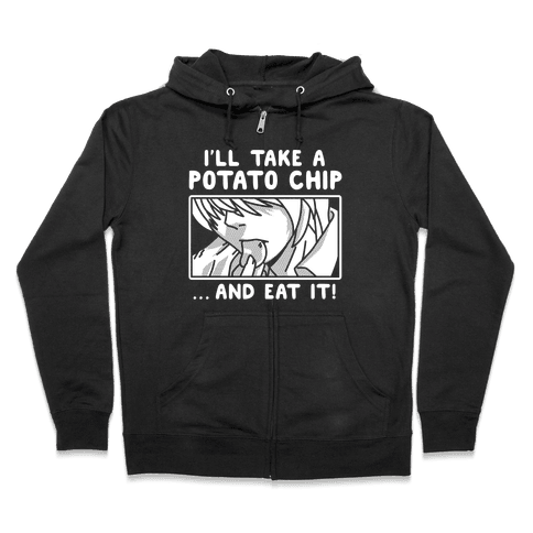 I'll Take a Potato Chip And Eat It Zip Hoodie
