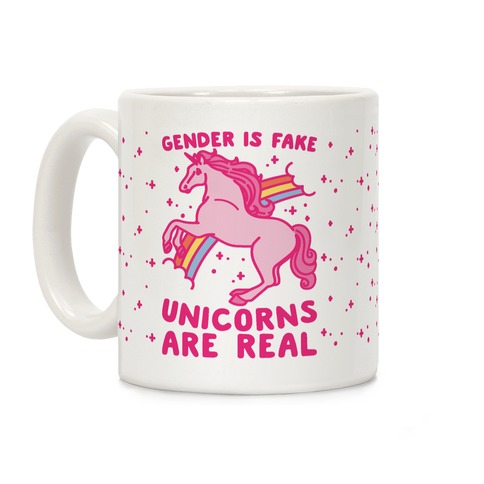 Gender Is Fake Unicorns Are Real Coffee Mug