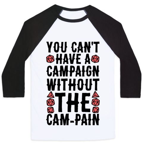 You Can't Have A Campaign Without the Cam-pain Baseball Tee