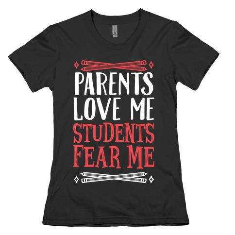 Parents Love Me, Students Fear Me Womens T-Shirt