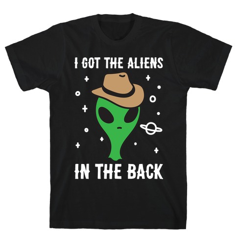 I Got The Aliens In The Back T-Shirt