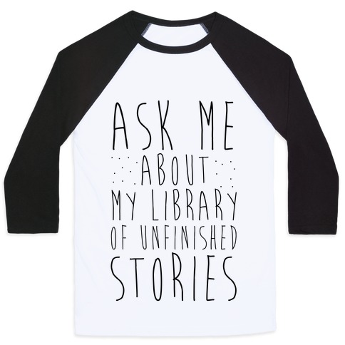 Ask Me About My Library of Unfinished Stories  Baseball Tee