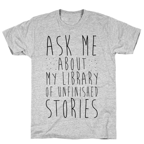 Ask Me About My Library of Unfinished Stories T-Shirt