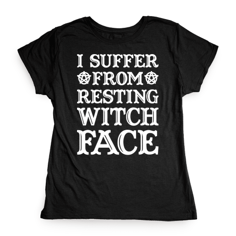I Suffer From Restless Witch Face (White) Womens T-Shirt