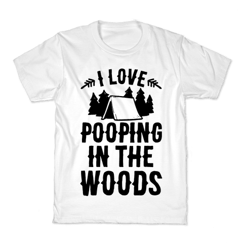I Love Pooping In The Woods Kids T-Shirt