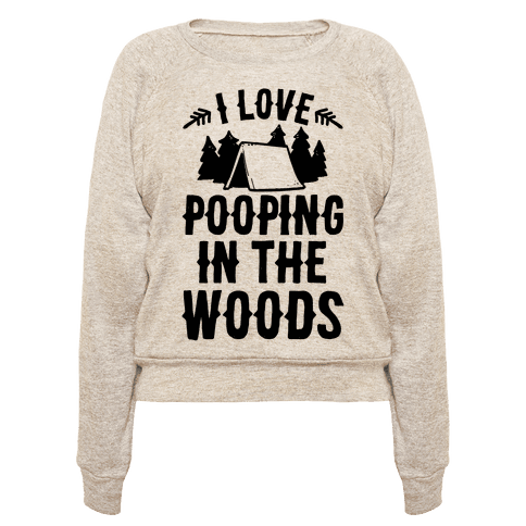 I Love Pooping In The Woods