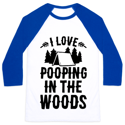 I Love Pooping In The Woods Baseball Tee