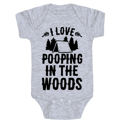 I Love Pooping In The Woods Baby Onesy