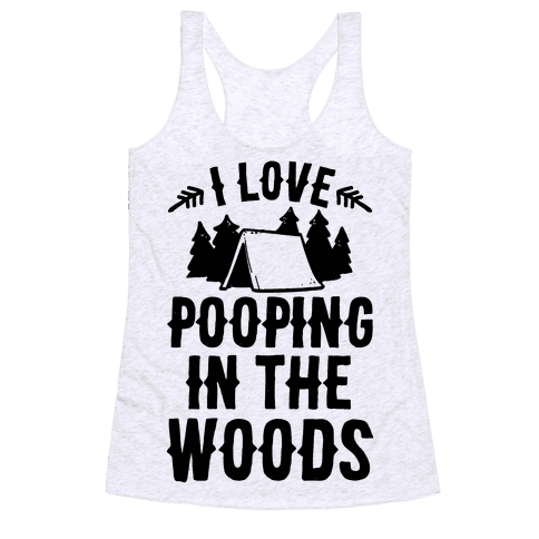 I Love Pooping In The Woods Racerback Tank Top