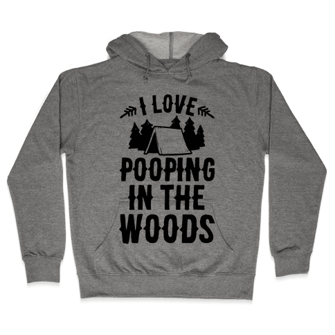 I Love Pooping In The Woods Hooded Sweatshirt