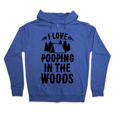 I Love Pooping In The Woods Zip Hoodie