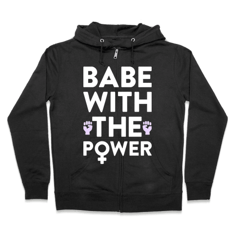 Babe With The Power Zip Hoodie