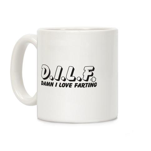 D.I.L.F. Damn I Love Farting Coffee Mug