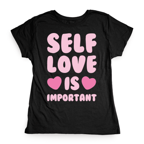 Self Love Is So Important White Print Womens T-Shirt