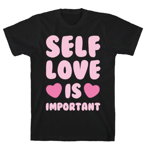 Self Love Is So Important White Print T-Shirt