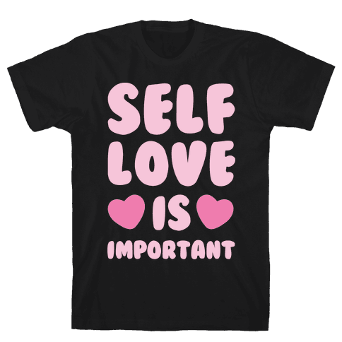 Self Love Is So Important White Print Mens T-Shirt