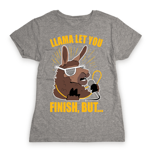 Kanye West Llama Let You Finish, But... Womens T-Shirt