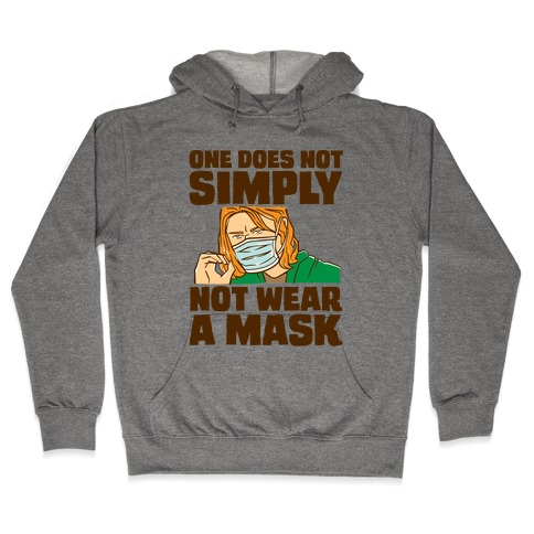 One Does Not Simply Not Wear A Mask Parody Hooded Sweatshirt