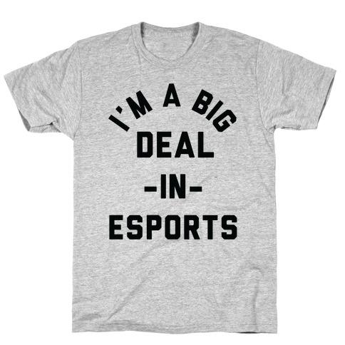 I'm a Big Deal in Esports T-Shirt
