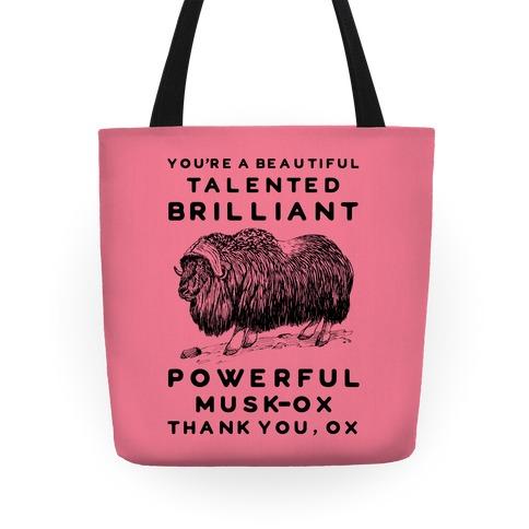 You're A Beautiful Talented Brilliant Powerful Musk-Ox, Thank You Ox Tote