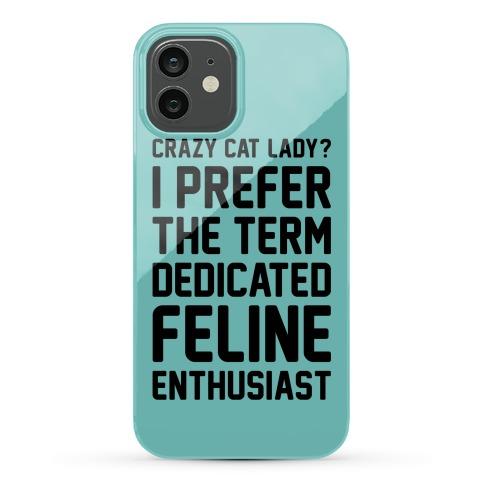 Crazy Cat Lady? I Prefer The Term Dedicated Feline Enthusiast Phone Case