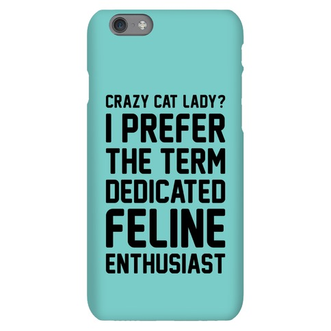 Crazy Cat Lady? I Prefer The Term Dedicated Feline Enthusiast Phone Case