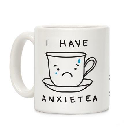 I Have Anxietea Coffee Mug