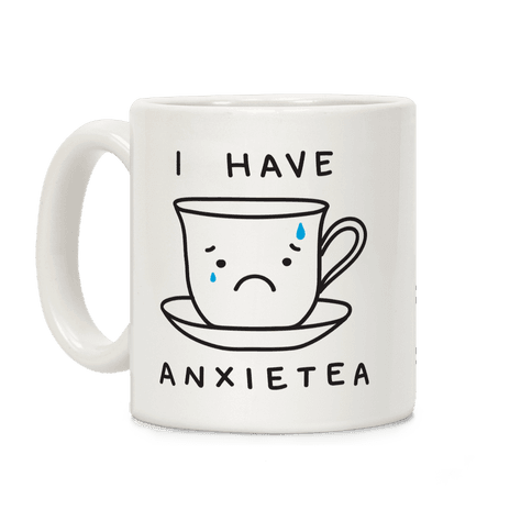 I Have Anxietea Coffee Mug