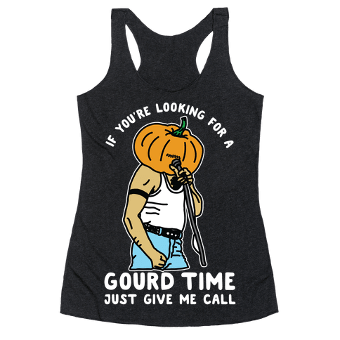 If You're Looking For a Gourd Time Just Give Me a Call Racerback Tank Top