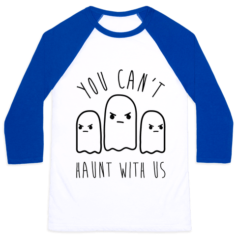 You Can't Haunt With Us Baseball Tee