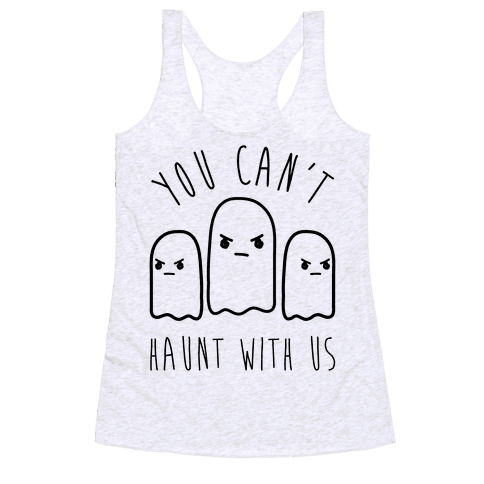You Can't Haunt With Us Racerback Tank Top