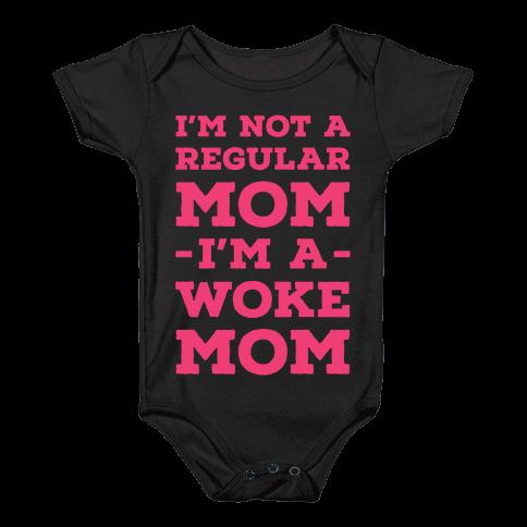 I'm Not a Regular Mom I'm a Woke Mom Baby Onesy