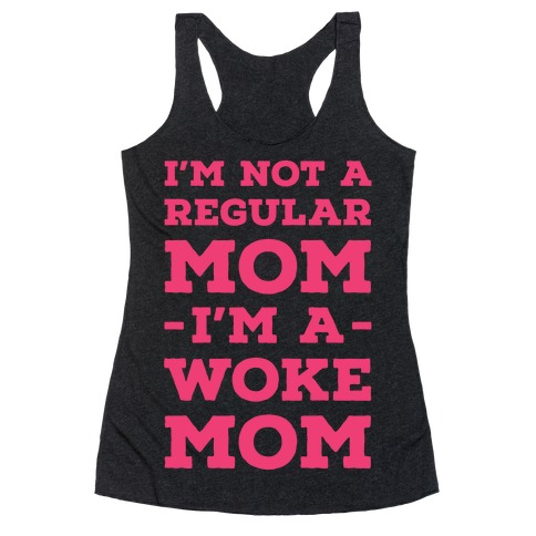 I'm Not a Regular Mom I'm a Woke Mom Racerback Tank Top