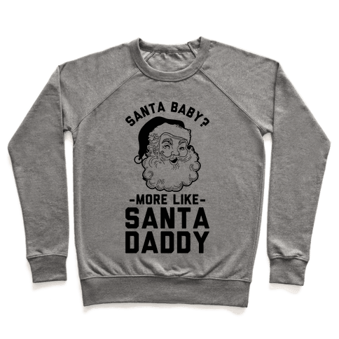 Santa Baby More Like Santa Daddy Pullover