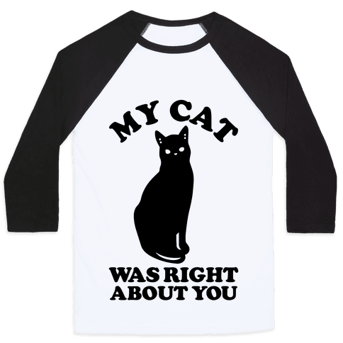 My Cat Was Right About You Baseball Tee