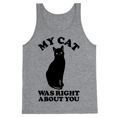 My Cat Was Right About You Tank Top