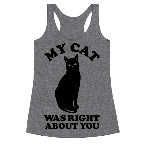 My Cat Was Right About You Racerback Tank Top