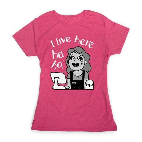 I Live Here Cashier Womens T-Shirt