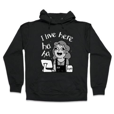I Live Here Cashier Hooded Sweatshirt