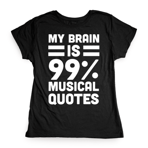 My Brain is 99% Musical Quotes Womens T-Shirt