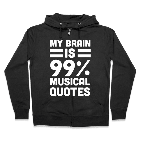 My Brain is 99% Musical Quotes Zip Hoodie