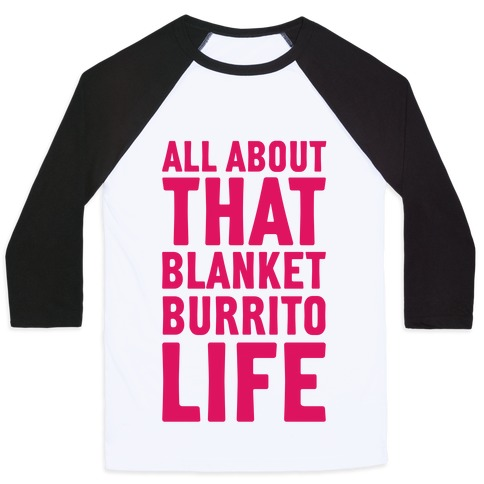 All About That Blanket Burrito Life Baseball Tee