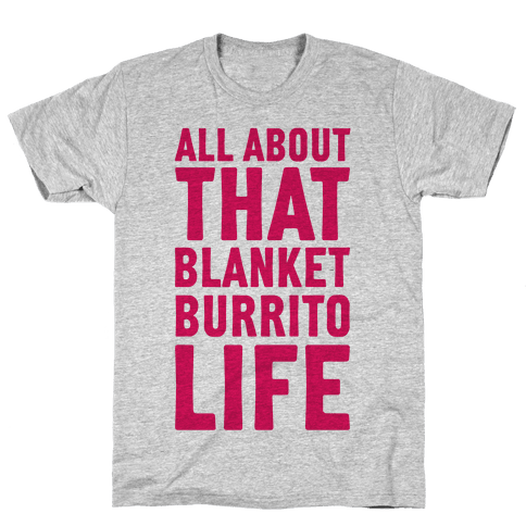 All About That Blanket Burrito Life Mens T-Shirt